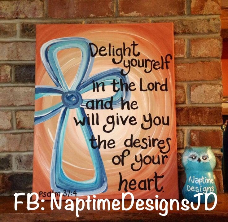 """Bible verse canvas painting """"Delight yourself in The Lord, and he will give you the desires of your heart."""" Facebook: NaptimeDesignsJD #ECMC"""
