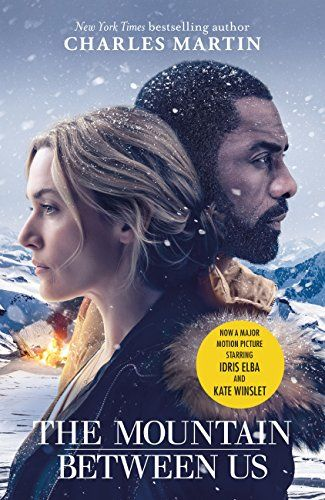 The Mountain Between Us: Now a major motion picture starring Idris Elba and Kate Winslet by [Martin, Charles]