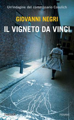 Il Vigneto Da Vinci di Giovanni Negri (Piemme, 2015). Clicca e controlla la disponibilità del volume.