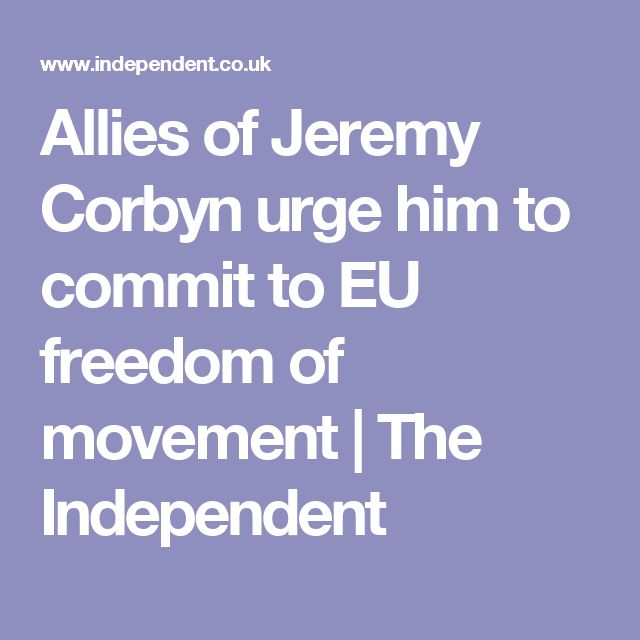 Allies of Jeremy Corbyn urge him to commit to EU freedom of movement | The Independent
