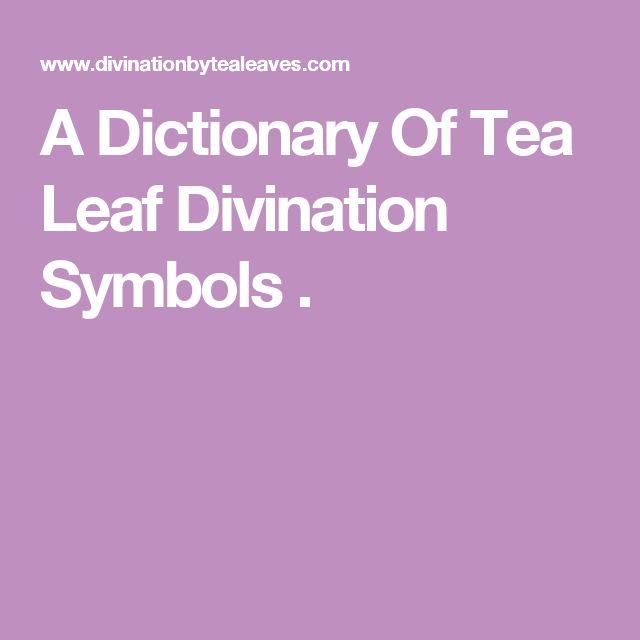 A Dictionary Of Tea Leaf Divination Symbols .