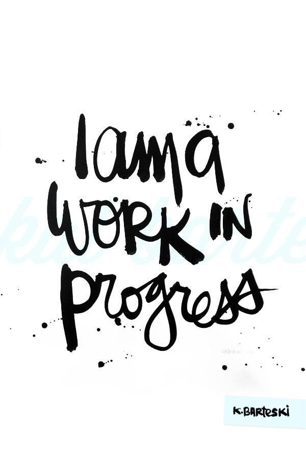 I am a work in progress: