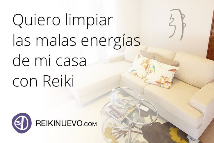 Quiero limpiar las malas energías de mi casa con Reiki