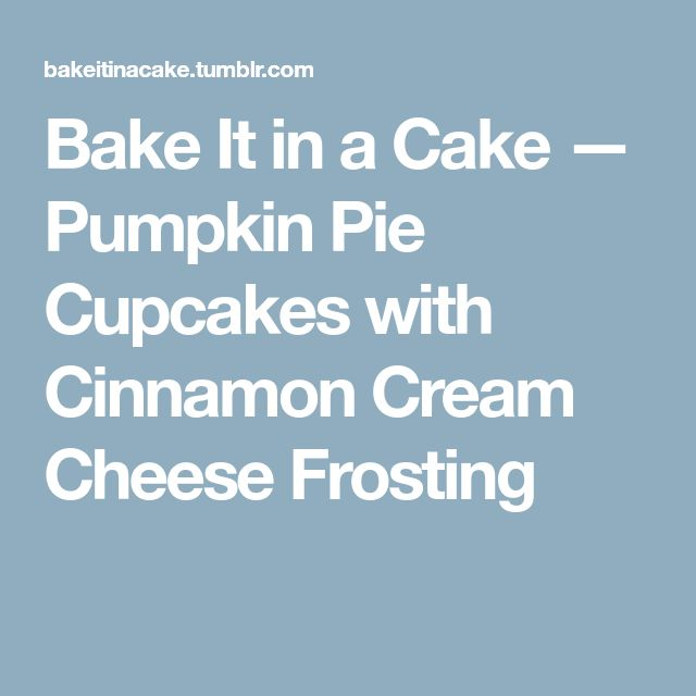 Bake It in a Cake — Pumpkin Pie Cupcakes with Cinnamon Cream Cheese Frosting
