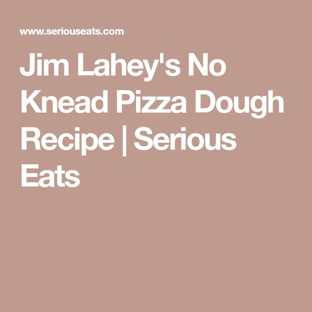 Jim Lahey's No Knead Pizza Dough Recipe | Serious Eats