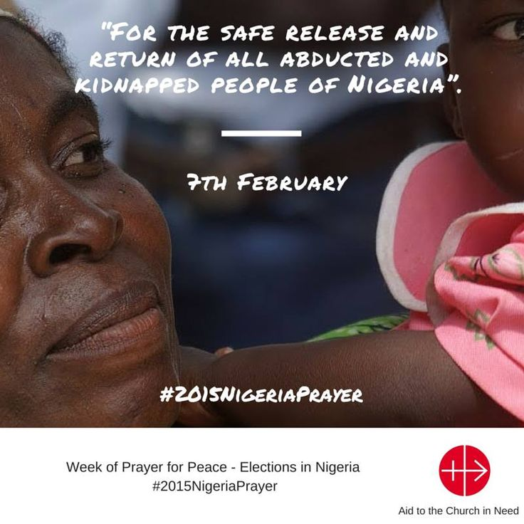 Aid to the Church in Need call to a prayer action before the elections in Nigeria :  The prayer action will start one week before elections, at Saturday 7th February and will last the whole week, to make people aware and to encourage them to pray for Nigeria and for the peace in this country. We will offer different prayers for each day. In twitter you can follow the action by #PrayerWeekNigeria