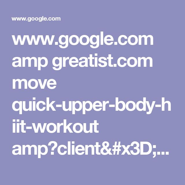 www.google.com amp greatist.com move quick-upper-body-hiit-workout amp?client=safari