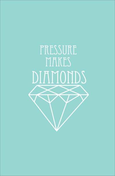 Pressure Makes Diamonds | via Jen Darling