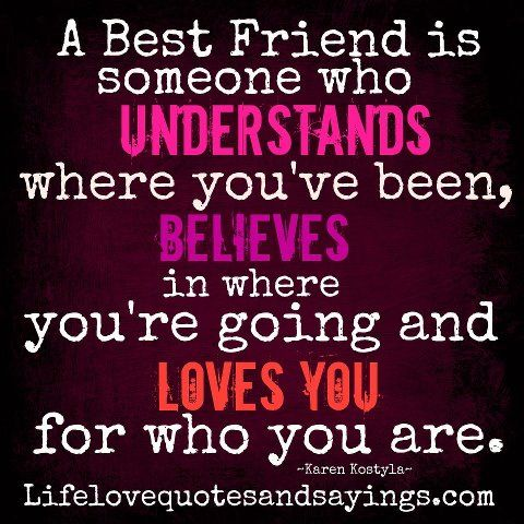 a best friend is someone who understands where you ve been believes
