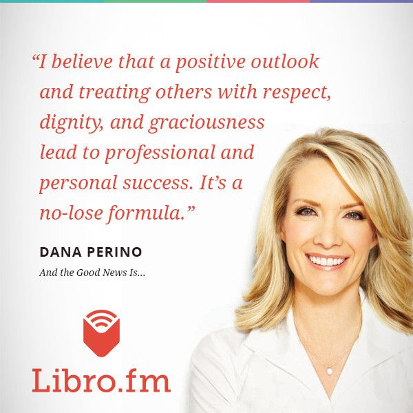 From And the Good News Is . . . by Dana Perino.
