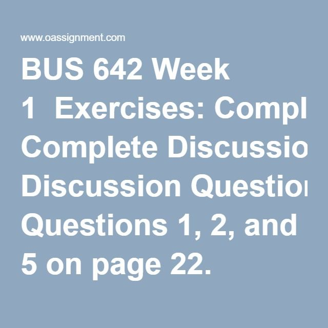 BUS 642 Week 1  Exercises: Complete Discussion Questions 1, 2, and 5 on page 22. Complete Making Research Decisions Question 6, page 76  Discussion 1, Scientific Thinking  Discussion 2, Making Research Decisions