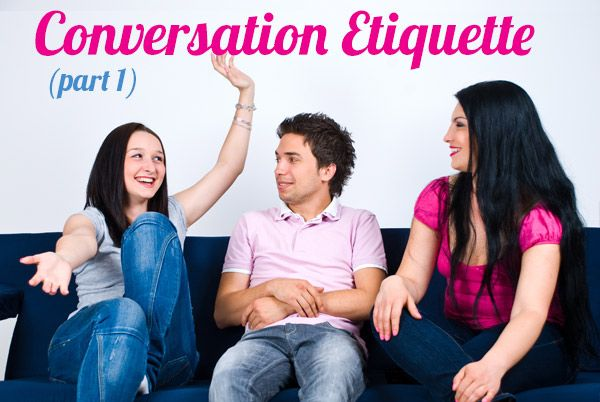 Conversation Etiquette: Part 1 -- A list of FOR THE LOVE OF GOD JUST DON'TS. (by Sommer Tothill)