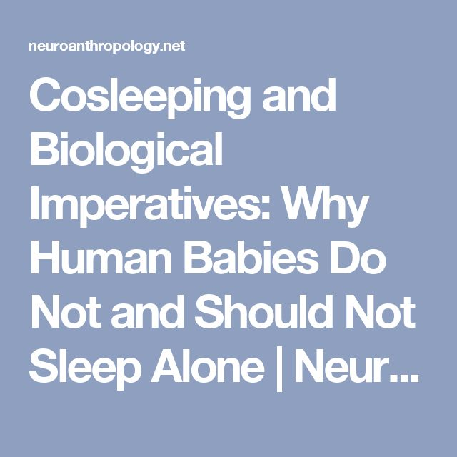 Cosleeping and Biological Imperatives: Why Human Babies Do Not and Should Not Sleep Alone | Neuroanthropology
