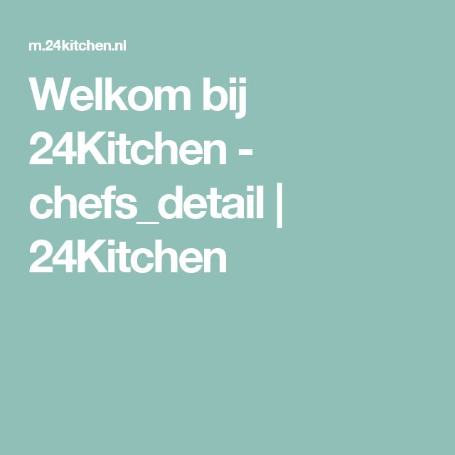 Welkom bij 24Kitchen - chefs_detail | 24Kitchen