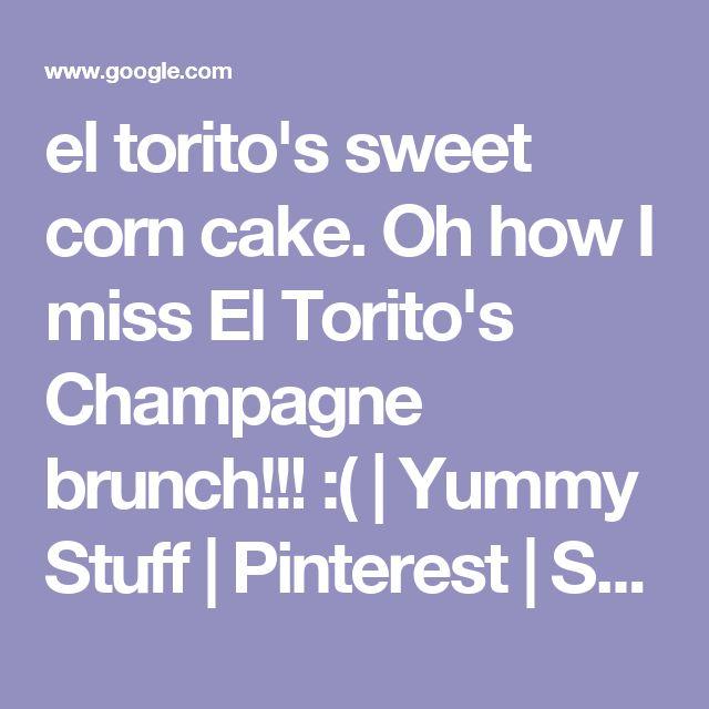 el torito's sweet corn cake. Oh how I miss El Torito's Champagne brunch!!! :( | Yummy Stuff | Pinterest | Sweet corn cakes, Corn cakes and Sweet corn
