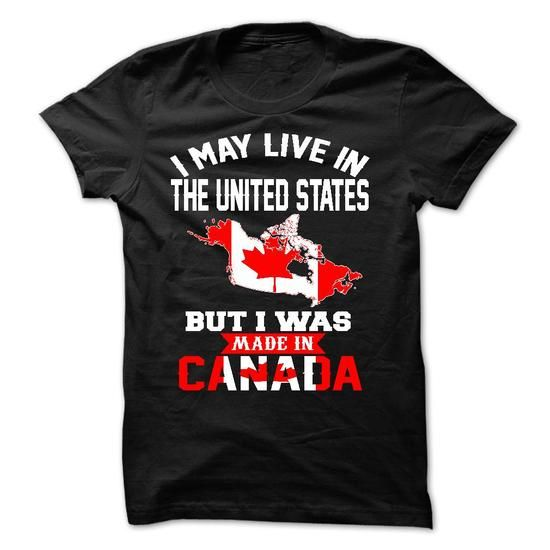 I May Live In The united states But I Was Made In Canada T-Shirts, Hoodies (21.95$ ==►► Shopping Here!)