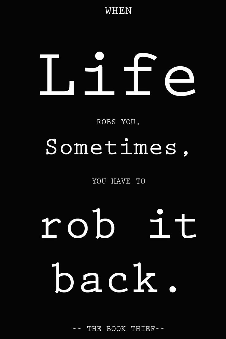"""When Life robs you, sometimes you have to rob it back."" ~ (The Book Thief)"