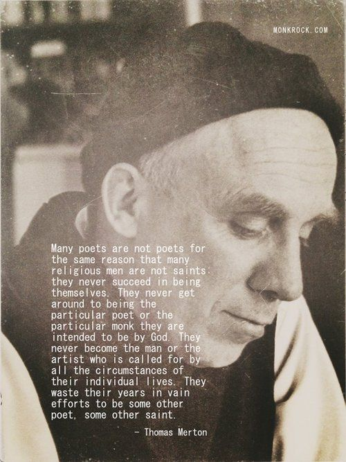"""Many poets are not poets for the same reason that many religious men are not saints...."" Thomas Merton quote"