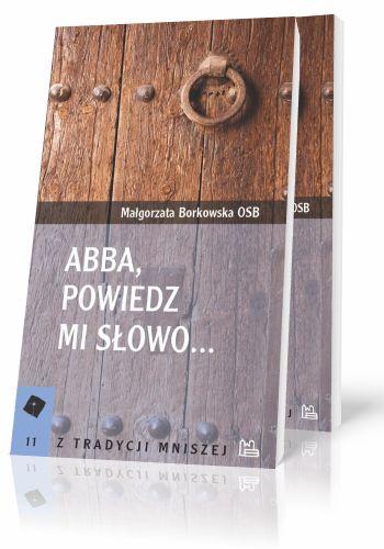 Małgorzata Borkowska OSB Abba, powiedz mi słowo...  http://tyniec.com.pl/product_info.php?products_id=871
