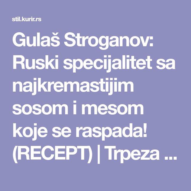 Gulaš Stroganov: Ruski specijalitet sa najkremastijim sosom i mesom koje se raspada! (RECEPT)   Trpeza   Stil magazin