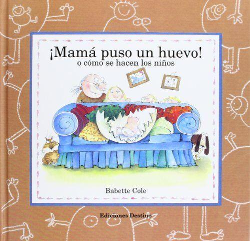 ¡Mamá puso un huevo!: o cómo se hacen los niños (Babette Cole), http://www.amazon.es/dp/8423322882/ref=cm_sw_r_pi_awdl_kFIlvb18WAHE7