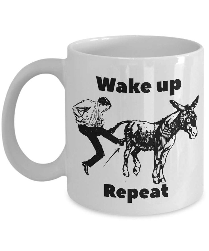 Wake up kick ass repeat. Funny coffee mug. Gift for boyfriend girlfriend or best friend. Inspirational motivational mug. Cool gift. Veteran by MuggersCo on Etsy https://www.etsy.com/listing/524233565/wake-up-kick-ass-repeat-funny-coffee-mug