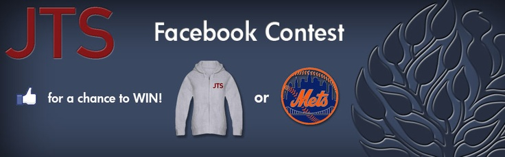 LIKE The Jewish Theological Seminary and your school page—List College - The Jewish Theological Seminary and Columbia/Barnard in NYC, The Davidson School of The Jewish Theological Seminary, The Graduate School of The Jewish Theological Seminary, or Division of Religious Leadership at The Jewish Theological Seminary—on Facebook by September 10, 2012 for a chance to win New York Mets tickets or a JTS sweatshirt courtesy of the Diane and Howard Wohl Office of Alumni Affairs.