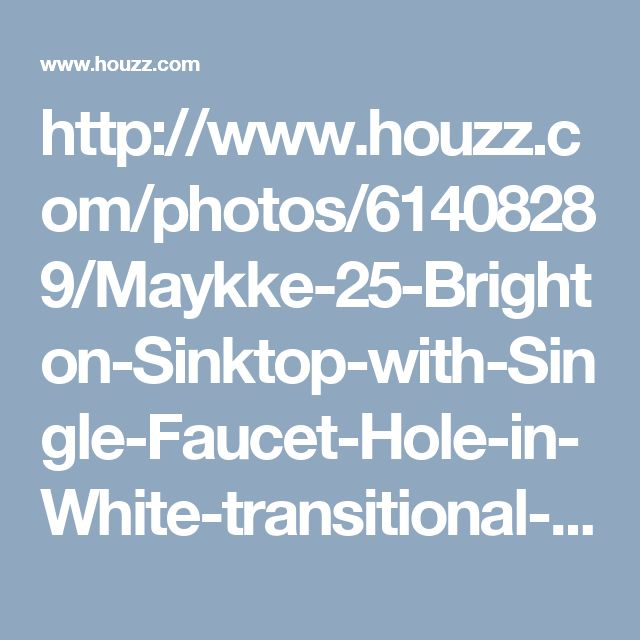 http://www.houzz.com/photos/61408289/Maykke-25-Brighton-Sinktop-with-Single-Faucet-Hole-in-White-transitional-bathroom-sinks