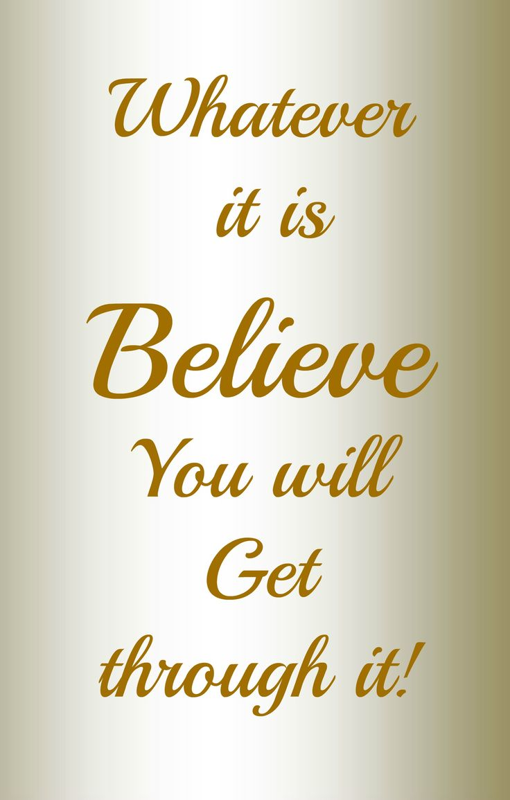 Belief and hope is necessary to overcome.