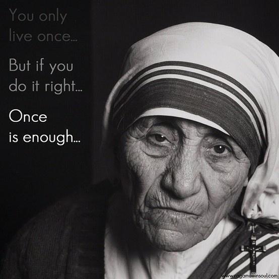 Mother Theresa... Mother Theresa... Mother Theresa...
