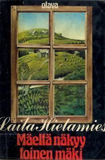 Mäeltä näkyy toinen mäki | Kirjasampo.fi - kirjallisuuden kotisivu