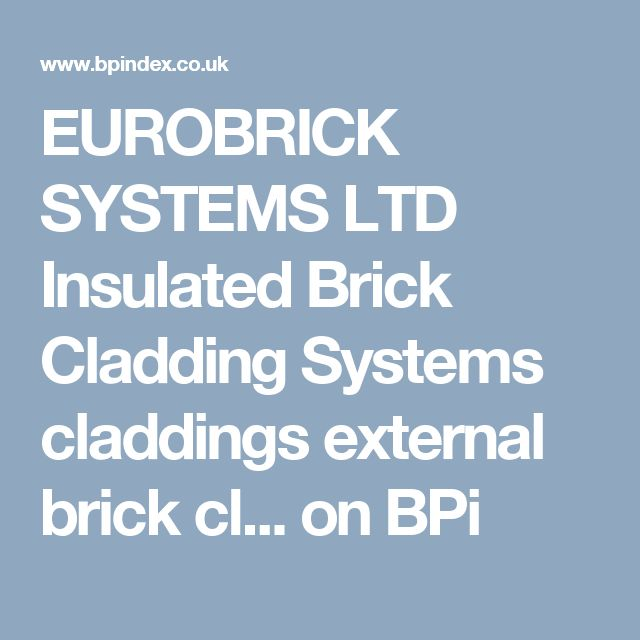 EUROBRICK SYSTEMS LTD Insulated Brick Cladding Systems claddings external brick cl... on BPi