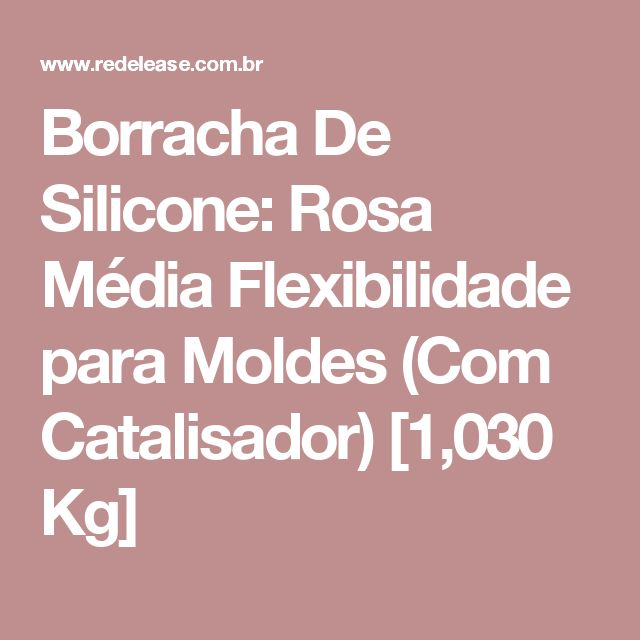 Borracha De Silicone: Rosa Média Flexibilidade para Moldes (Com Catalisador) [1,030 Kg]