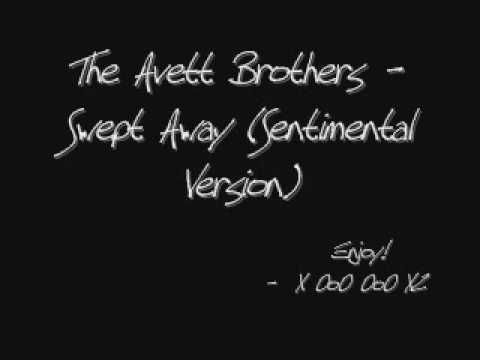 I love Love Songs...because I'm in love. Swept Away (sentimental version) - The Avett Brothers