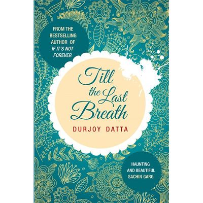 Till the Last Breath by Durjoy Datta  http://anmolrawat.blogspot.com/2013/07/till-last-breath.html