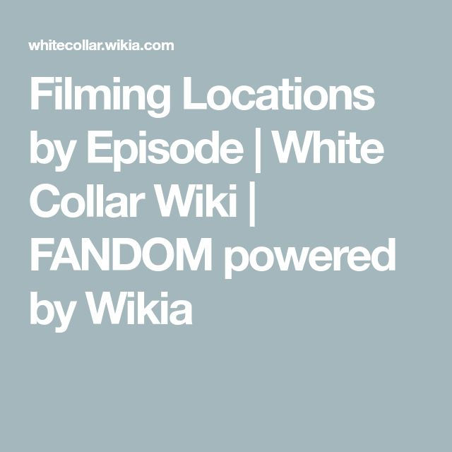 Filming Locations by Episode | White Collar Wiki | FANDOM powered by Wikia