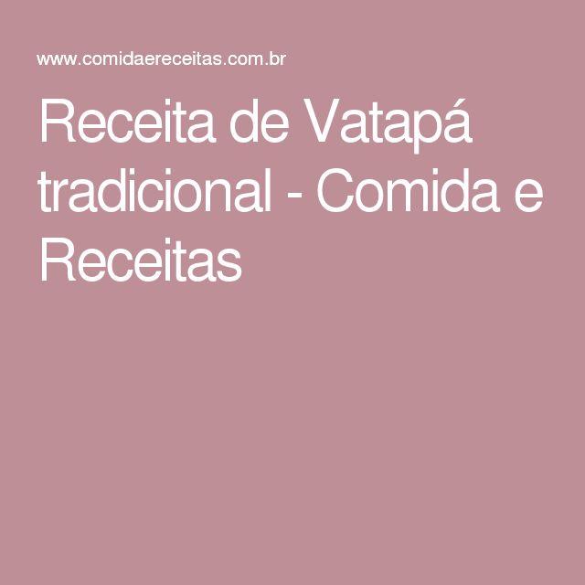 Receita de Vatapá tradicional - Comida e Receitas
