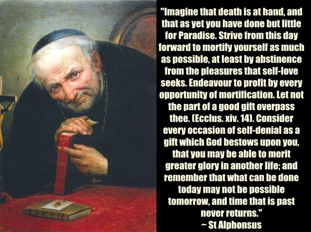 St Alphonsus on mortification http://www.religiousbookshelf.org