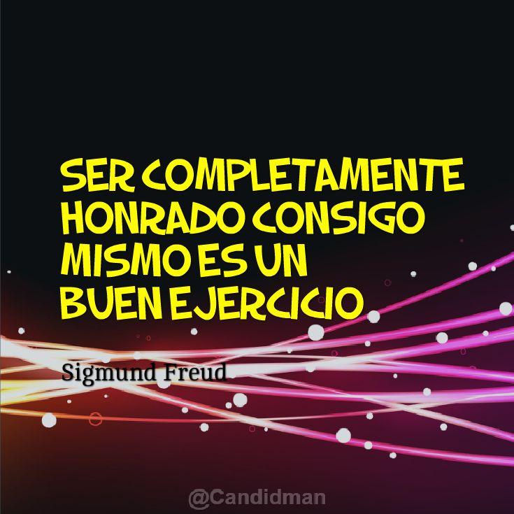 """""""Ser completamente Honrado consigo mismo es un buen Ejercicio"""". Sigmund Freud"""