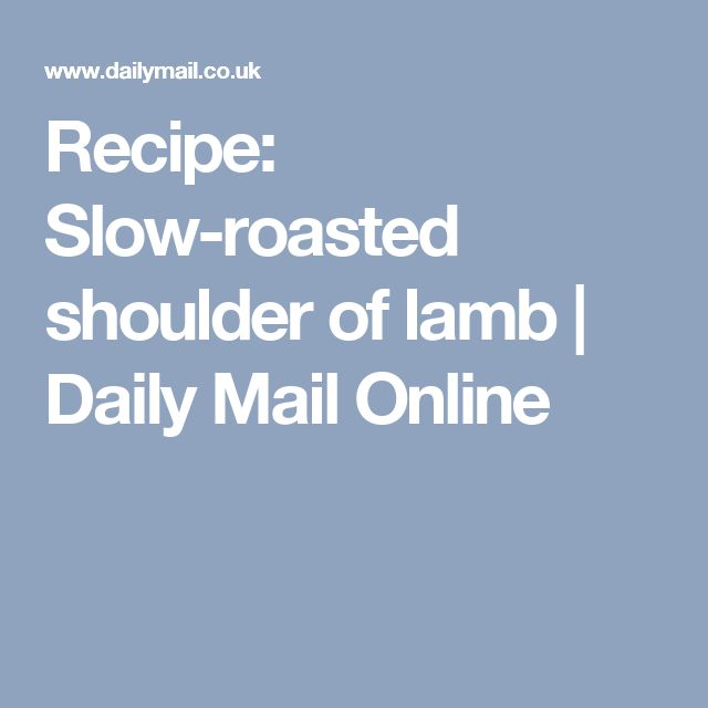 Recipe: Slow-roasted shoulder of lamb   Daily Mail Online
