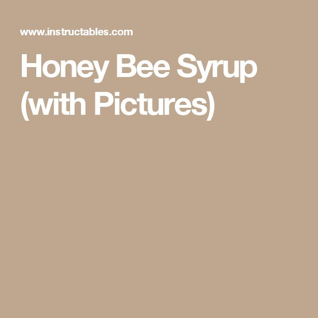 Honey Bee Syrup (with Pictures)