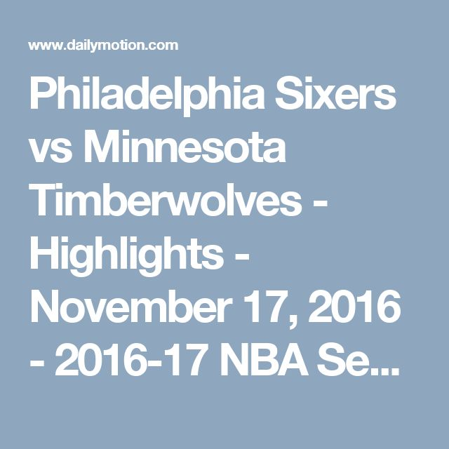 Philadelphia Sixers vs Minnesota Timberwolves - Highlights - November 17, 2016 - 2016-17 NBA Season - Video Dailymotion
