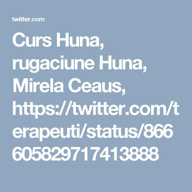 Curs Huna, rugaciune Huna, Mirela Ceaus, https://twitter.com/terapeuti/status/866605829717413888