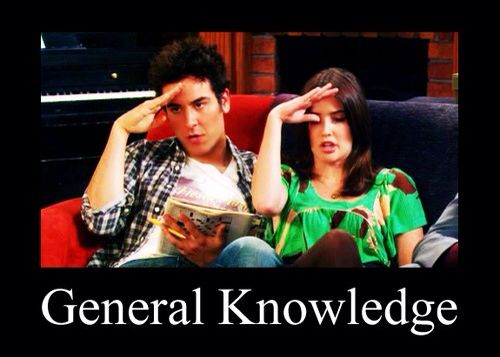 "lol. ""General Knowledge""  -HIMYM."