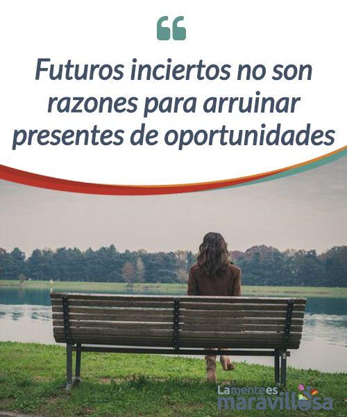 Futuros inciertos no son razones para arruinar presentes de oportunidades A veces pasamos toda una vida imaginando #futuros inciertos, futuros que desconocemos y nos olvidamos de vivir, de #saborear nuestra #existencia. #Psicología