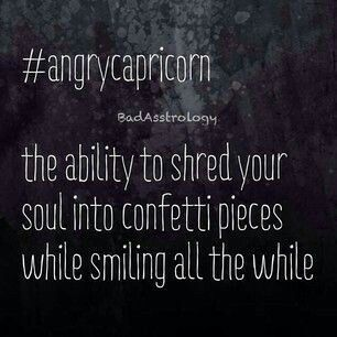 Angry Capricorn. It happens. It most definitely happens.