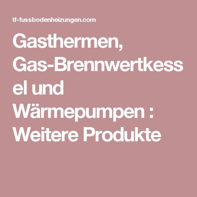 Gasthermen, Gas-Brennwertkessel und Wärmepumpen : Weitere Produkte
