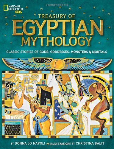 Treasury of Egyptian Mythology: Classic Stories of Gods, Goddesses, Monsters & Mortals (National Geographic Kids) by Donna Jo Napoli