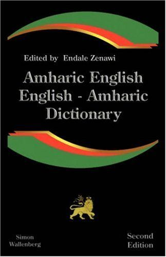 Amharic English, English Amharic Dictionary: A Modern Dictionary of the Amharic Language by Endale Zenawi. $25.61. Publisher: Simon Wallenburg Press; Bilingual edition (April 6, 2007). Edition - Bilingual. Publication: April 6, 2007