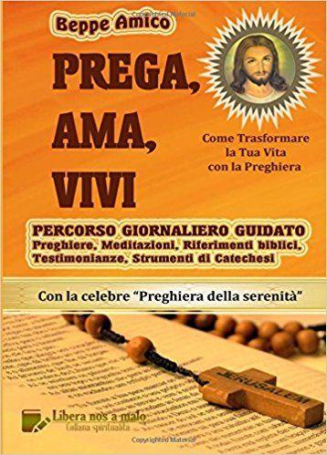 Prega, ama, vivi. Percorso giornaliero guidato. Preghiere, meditazioni, riferimenti biblici, testimonianze, strumenti di catechesi: Amazon.it: Beppe Amico: Libri